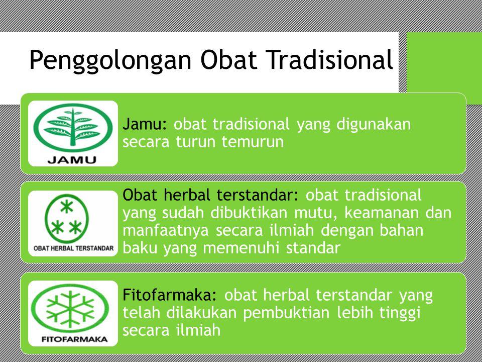 Penggolongan Obat Tradisional Jamu: obat tradisional yang digunakan secara turun temurun Obat herbal terstandar: obat tradisional yang sudah dibuktika