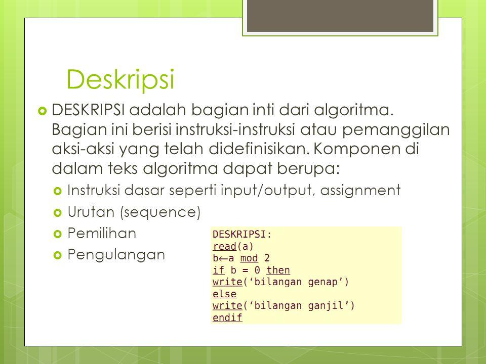 Deskripsi  DESKRIPSI adalah bagian inti dari algoritma. Bagian ini berisi instruksi-instruksi atau pemanggilan aksi-aksi yang telah didefinisikan. Ko