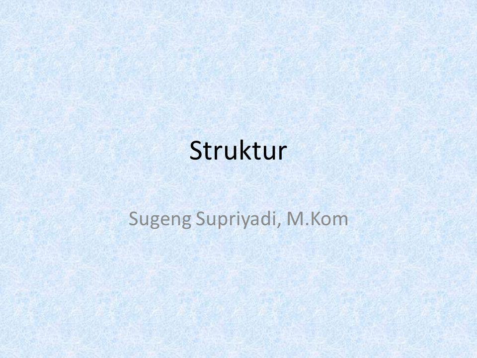 Structure Struktur adalah sekumpulan variabel yang masing-masing dapat berbeda tipe,dan dikelompokkan ke dalam satu nama Variabel-variabel yang membentuk struktur dinamakan elemen struktur