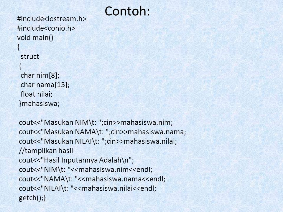 Struktur Didalam Struktur #include void main() { struct dtmhs { char nim[8]; char nama[15]; }; struct dtnil { float nil1; float nil2; }; struct { struct dtmhs mhs; struct dtnil nil; }nilai; cout >nilai.mhs.nim; cout >nilai.mhs.nama; cout >nilai.nil.nil1; cout >nilai.nil.nil2; cout<<endl; //tampilkan hasil cout<< Hasil Inputannya Adalah\n ; cout<< NIM\t\t: <<nilai.mhs.nim<<endl; cout<< NAMA\t\t: <<nilai.mhs.nama<<endl; cout<< NILAI UAS\t: <<nilai.nil.nil1<<endl; cout<< NILAI UAS\t: <<nilai.nil.nil2<<endl; getch(); }