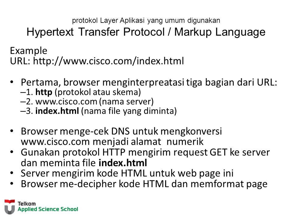 protokol Layer Aplikasi yang umum digunakan Hypertext Transfer Protocol / Markup Language Example URL: http://www.cisco.com/index.html Pertama, browse