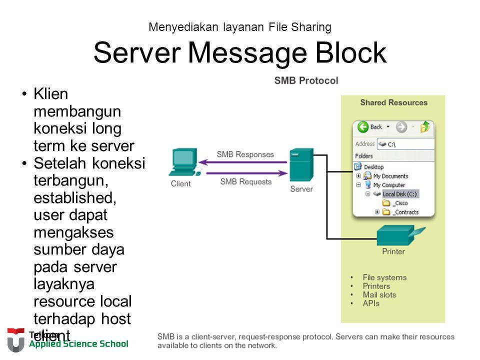 Menyediakan layanan File Sharing Server Message Block Klien membangun koneksi long term ke server Setelah koneksi terbangun, established, user dapat mengakses sumber daya pada server layaknya resource local terhadap host client
