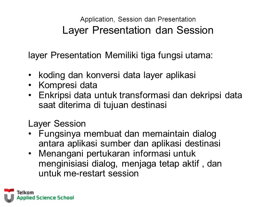 Application, Session dan Presentation Layer Presentation dan Session layer Presentation Memiliki tiga fungsi utama: koding dan konversi data layer apl