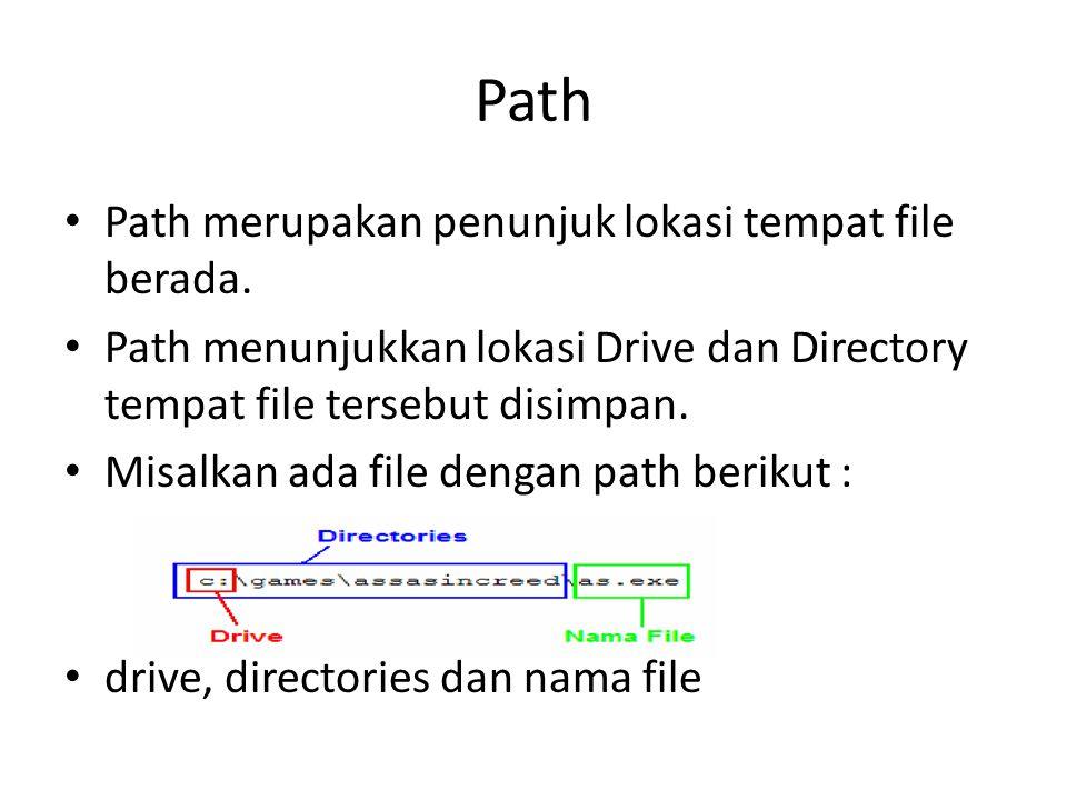 Path Path merupakan penunjuk lokasi tempat file berada. Path menunjukkan lokasi Drive dan Directory tempat file tersebut disimpan. Misalkan ada file d