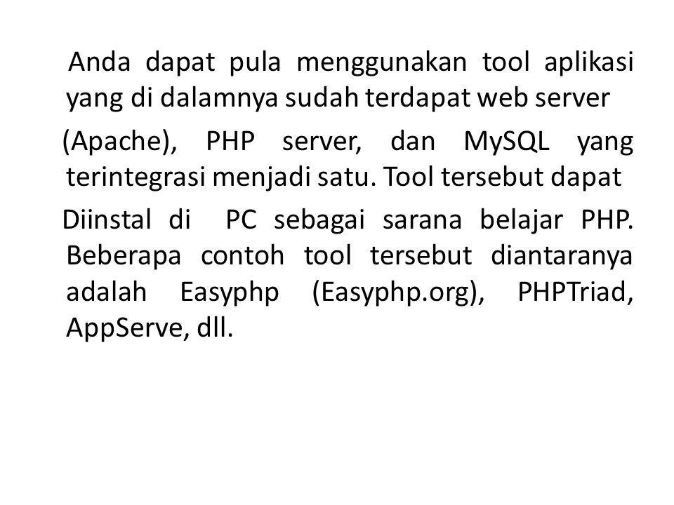 Anda dapat pula menggunakan tool aplikasi yang di dalamnya sudah terdapat web server (Apache), PHP server, dan MySQL yang terintegrasi menjadi satu. T