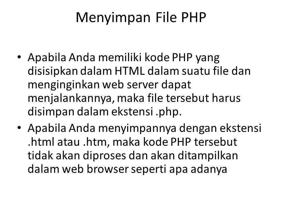 Menyimpan File PHP Apabila Anda memiliki kode PHP yang disisipkan dalam HTML dalam suatu file dan menginginkan web server dapat menjalankannya, maka f