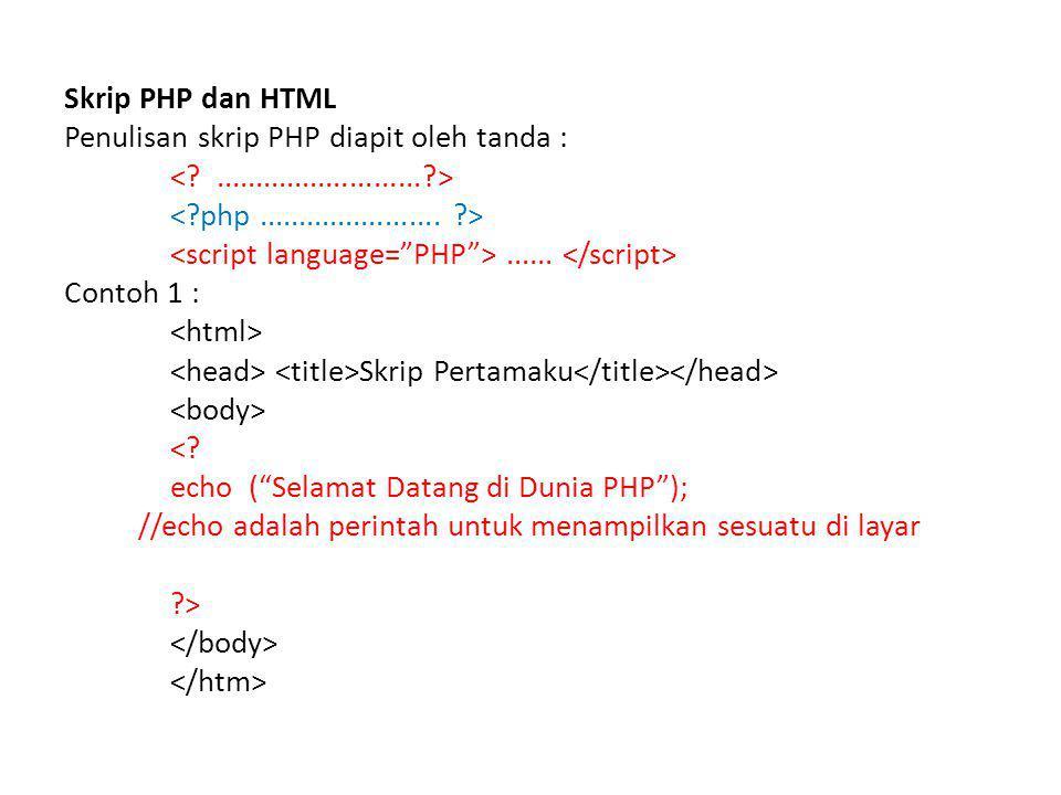 """Skrip PHP dan HTML Penulisan skrip PHP diapit oleh tanda :...... Contoh 1 : Skrip Pertamaku <? echo (""""Selamat Datang di Dunia PHP""""); //echo adalah per"""