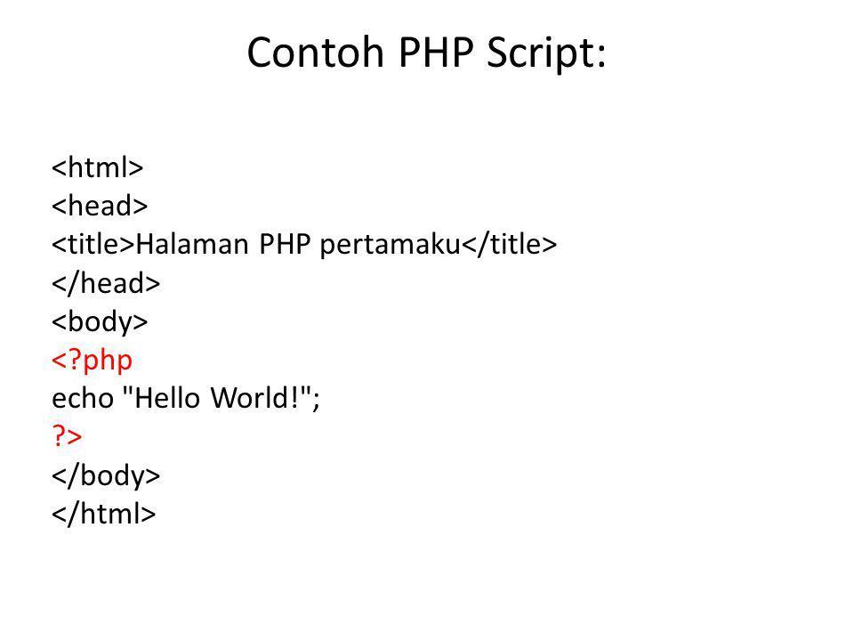 Contoh PHP Script: Halaman PHP pertamaku <?php echo
