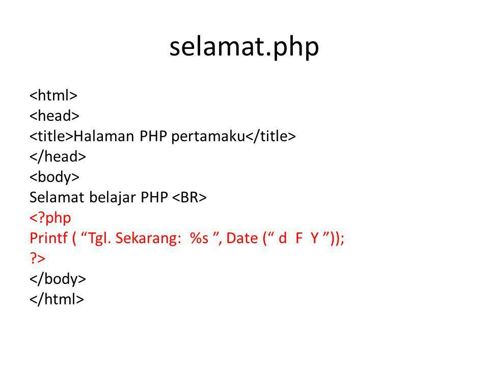 """selamat.php Halaman PHP pertamaku Selamat belajar PHP <?php Printf ( """"Tgl. Sekarang: %s """", Date ("""" d F Y """")); ?>"""