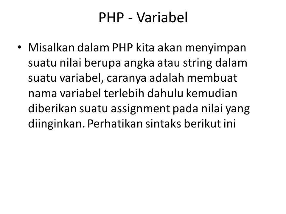 PHP - Variabel Misalkan dalam PHP kita akan menyimpan suatu nilai berupa angka atau string dalam suatu variabel, caranya adalah membuat nama variabel terlebih dahulu kemudian diberikan suatu assignment pada nilai yang diinginkan.