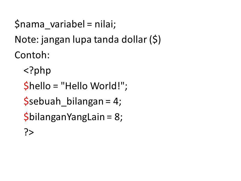 $nama_variabel = nilai; Note: jangan lupa tanda dollar ($) Contoh: <?php $hello =