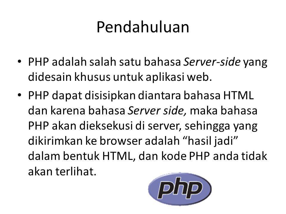 Pendahuluan PHP adalah salah satu bahasa Server-side yang didesain khusus untuk aplikasi web. PHP dapat disisipkan diantara bahasa HTML dan karena bah