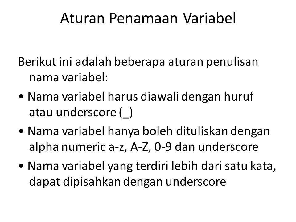 Aturan Penamaan Variabel Berikut ini adalah beberapa aturan penulisan nama variabel: Nama variabel harus diawali dengan huruf atau underscore (_) Nama variabel hanya boleh dituliskan dengan alpha numeric a-z, A-Z, 0-9 dan underscore Nama variabel yang terdiri lebih dari satu kata, dapat dipisahkan dengan underscore