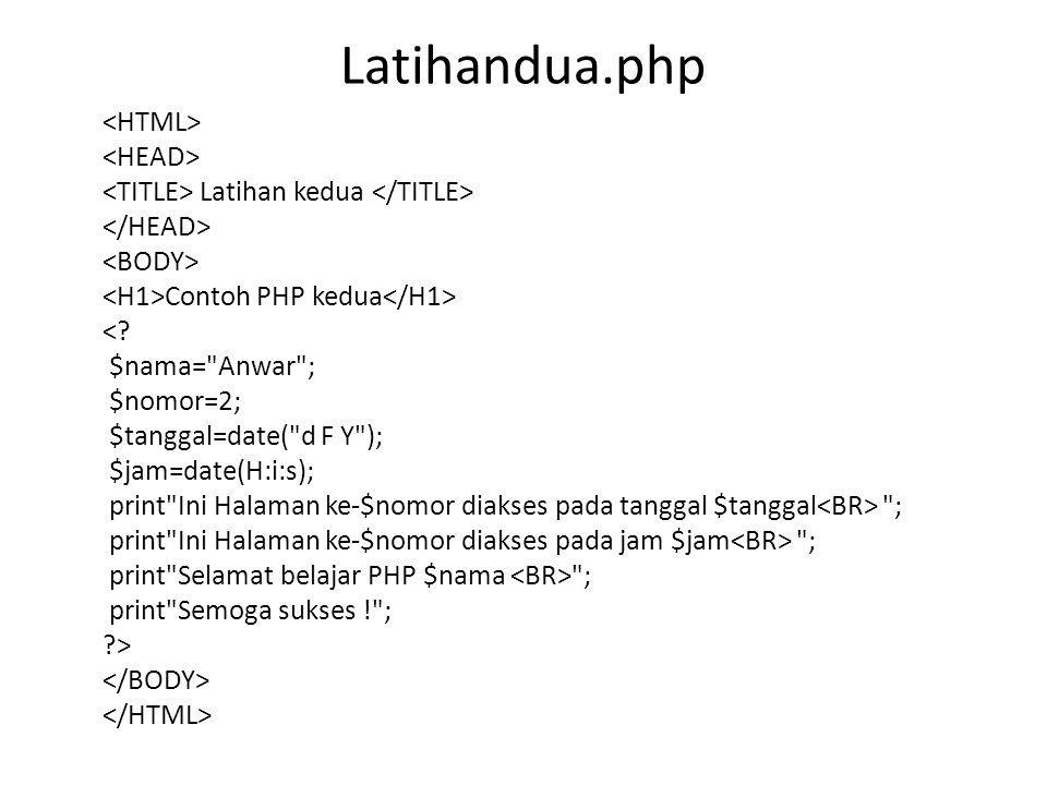 Latihandua.php Latihan kedua Contoh PHP kedua <? $nama=