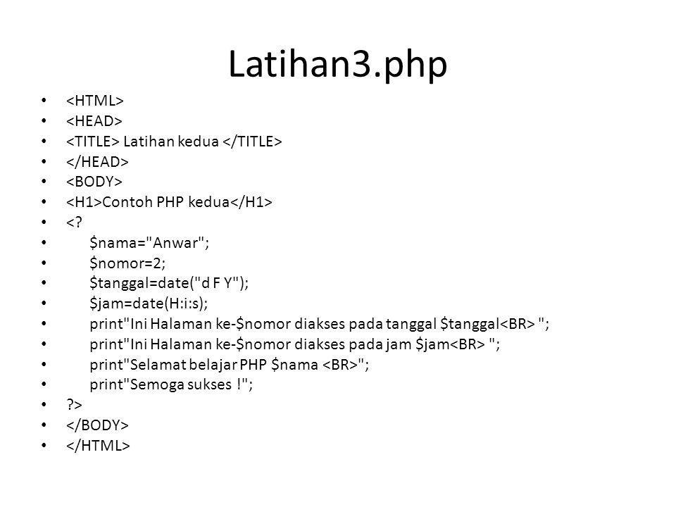 Latihan3.php Latihan kedua Contoh PHP kedua <? $nama=