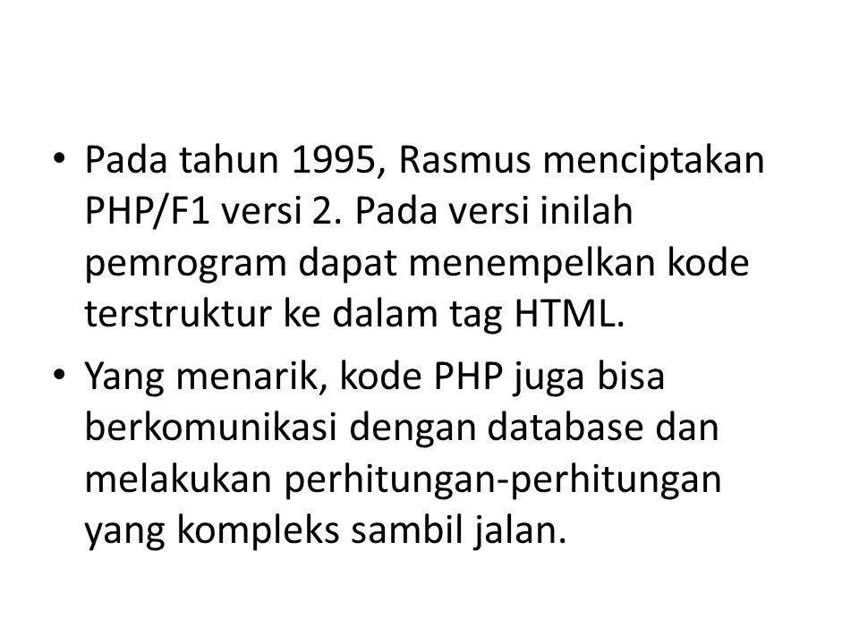 Pada tahun 1995, Rasmus menciptakan PHP/F1 versi 2. Pada versi inilah pemrogram dapat menempelkan kode terstruktur ke dalam tag HTML. Yang menarik, ko