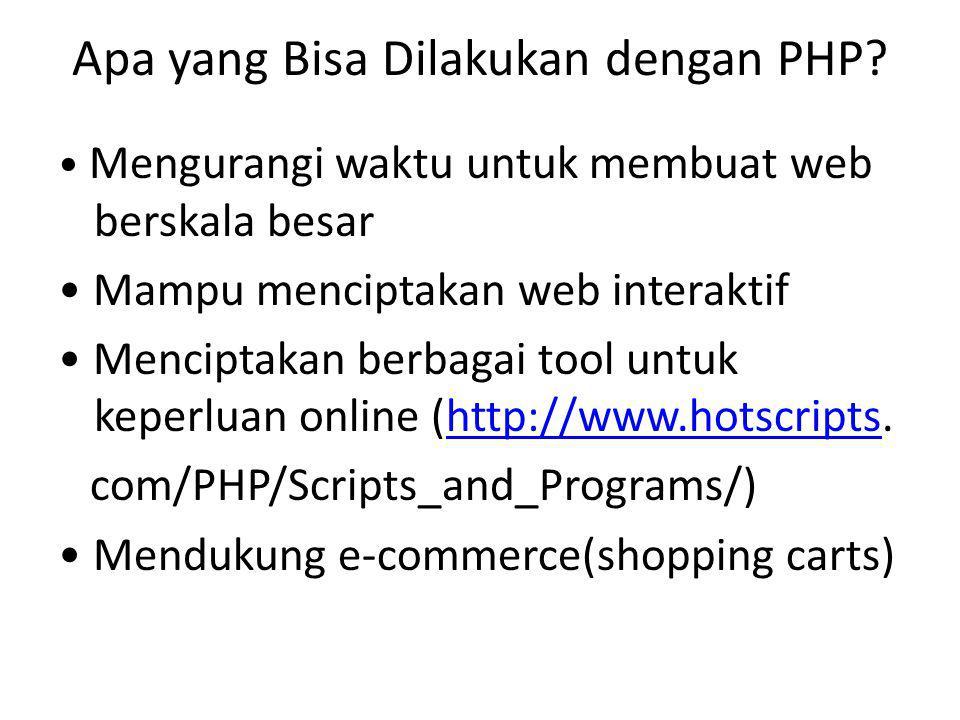 Apa yang Bisa Dilakukan dengan PHP? Mengurangi waktu untuk membuat web berskala besar Mampu menciptakan web interaktif Menciptakan berbagai tool untuk