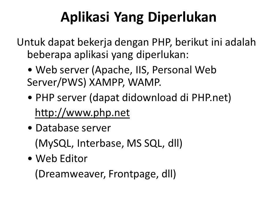 Aplikasi Yang Diperlukan Untuk dapat bekerja dengan PHP, berikut ini adalah beberapa aplikasi yang diperlukan: Web server (Apache, IIS, Personal Web S