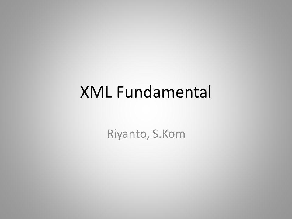 XML Fundamental Riyanto, S.Kom
