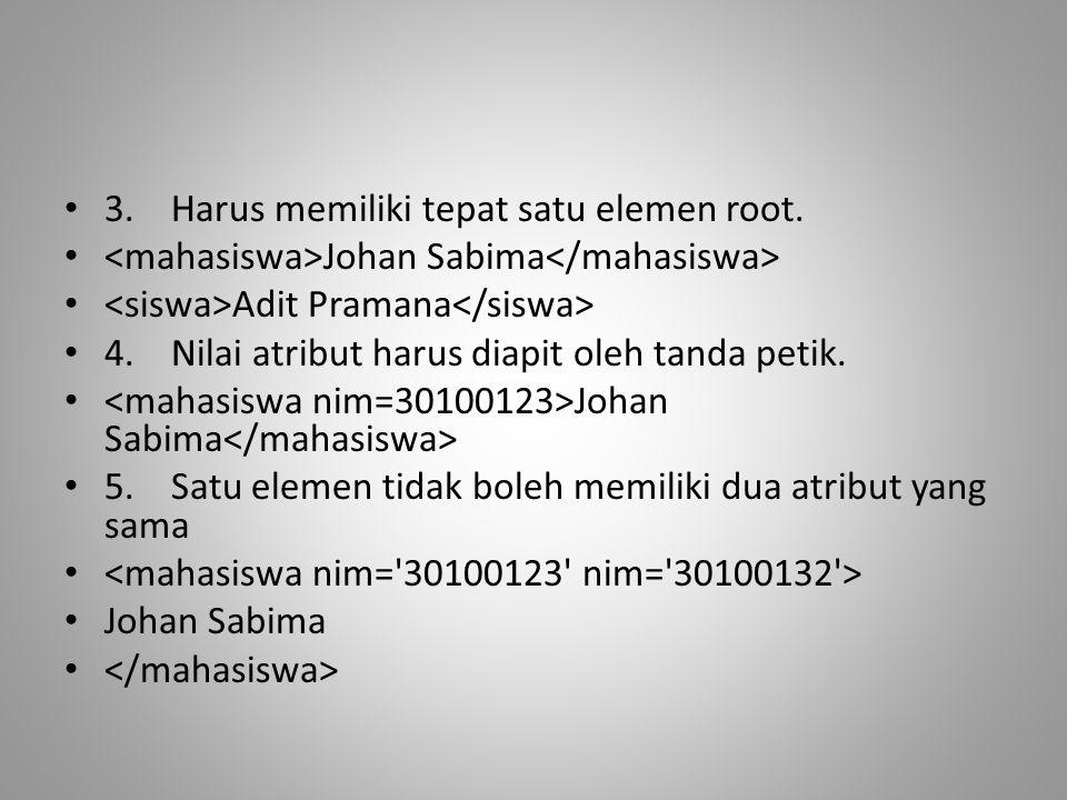 3.Harus memiliki tepat satu elemen root. Johan Sabima Adit Pramana 4.Nilai atribut harus diapit oleh tanda petik. Johan Sabima 5.Satu elemen tidak bol