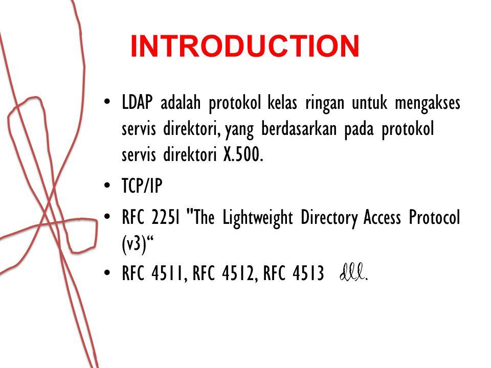 INTRODUCTION LDAP adalah protokol kelas ringan untuk mengakses servis direktori, yang berdasarkan pada protokol servis direktori X.500. TCP/IP RFC 225