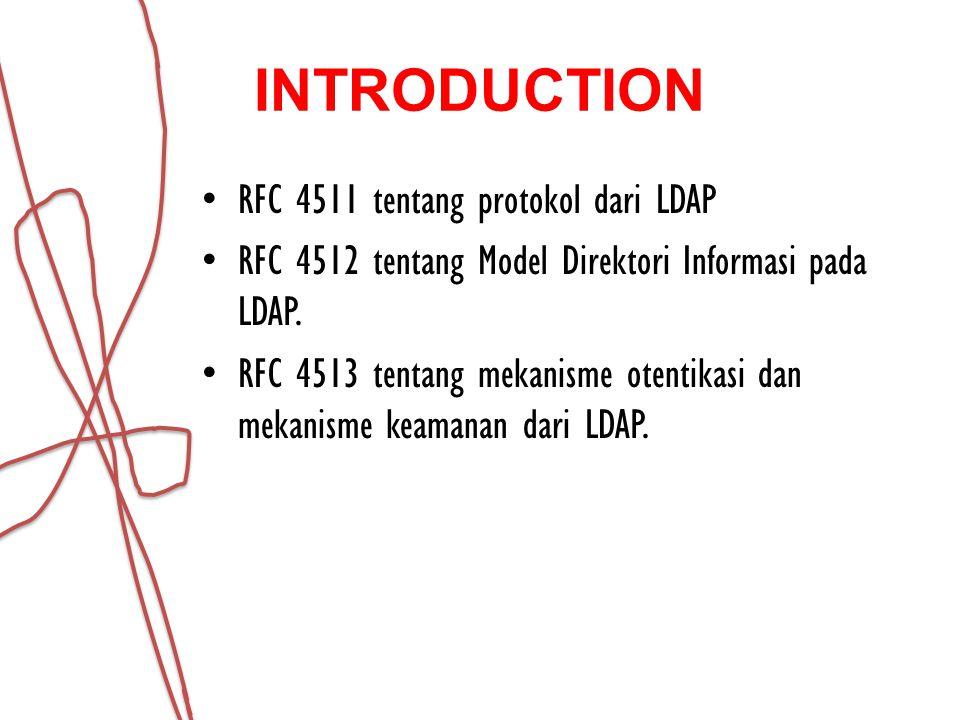 INTRODUCTION RFC 4511 tentang protokol dari LDAP RFC 4512 tentang Model Direktori Informasi pada LDAP. RFC 4513 tentang mekanisme otentikasi dan mekan