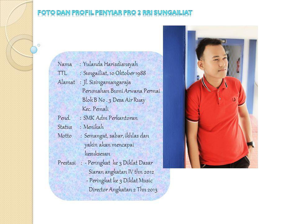 Nama : Yulanda Harisdiansyah TTL : Sungailiat, 10 Oktober 1988 Alamat : Jl.