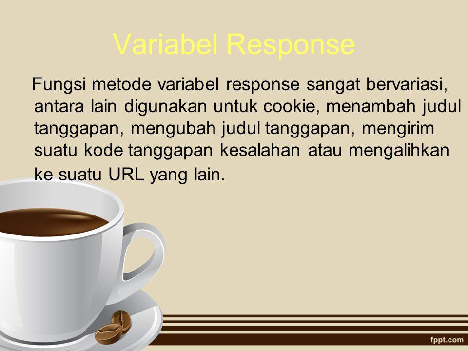 Variabel Response Fungsi metode variabel response sangat bervariasi, antara lain digunakan untuk cookie, menambah judul tanggapan, mengubah judul tang