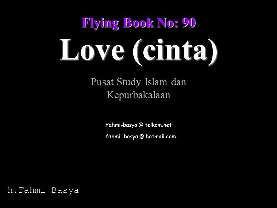 Flying Book No: 90 fahmi_basya @ hotmail.com Love (cinta) Fahmi-basya @ telkom.net h.Fahmi Basya Pusat Study Islam dan Kepurbakalaan