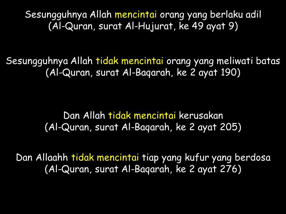 Sesungguhnya Allah mencintai orang yang berlaku adil (Al-Quran, surat Al-Hujurat, ke 49 ayat 9) Sesungguhnya Allah tidak mencintai orang yang meliwati