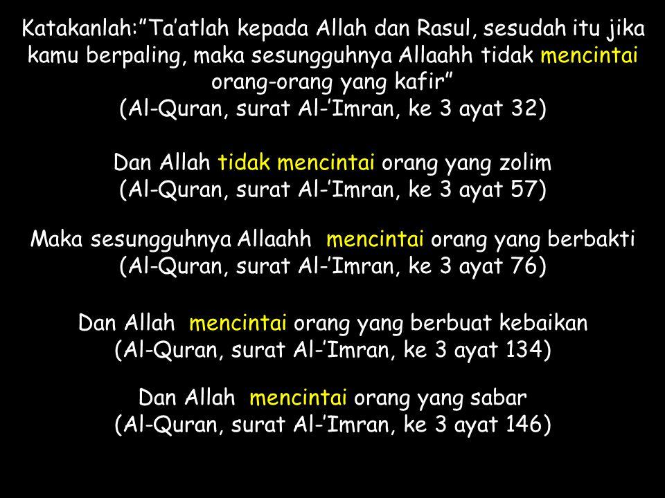 "Katakanlah:""Ta'atlah kepada Allah dan Rasul, sesudah itu jika kamu berpaling, maka sesungguhnya Allaahh tidak mencintai orang-orang yang kafir"" (Al-Qu"
