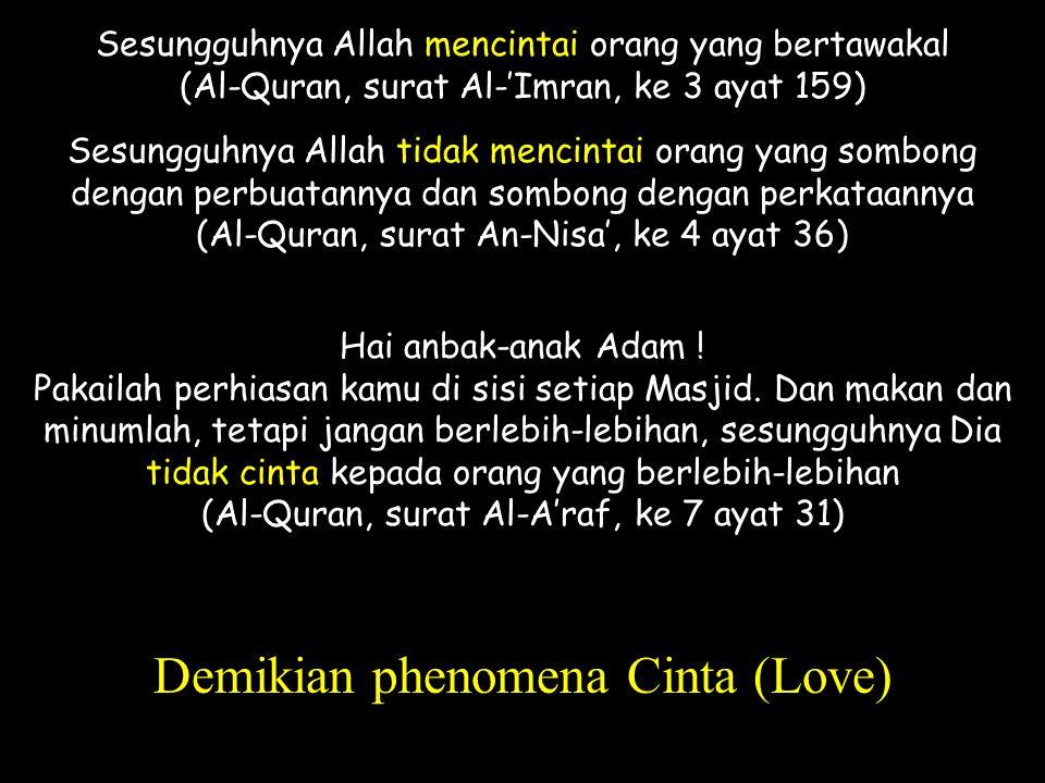 Sesungguhnya Allah mencintai orang yang bertawakal (Al-Quran, surat Al-'Imran, ke 3 ayat 159) Sesungguhnya Allah tidak mencintai orang yang sombong de