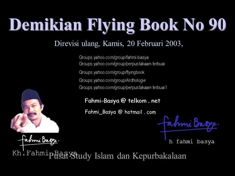 Fahmi-Basya @ telkom. net h fahmi basya Fahmi_Basya @ hotmail. com Demikian Flying Book No 90 Pusat Study Islam dan Kepurbakalaan Direvisi ulang, Kami
