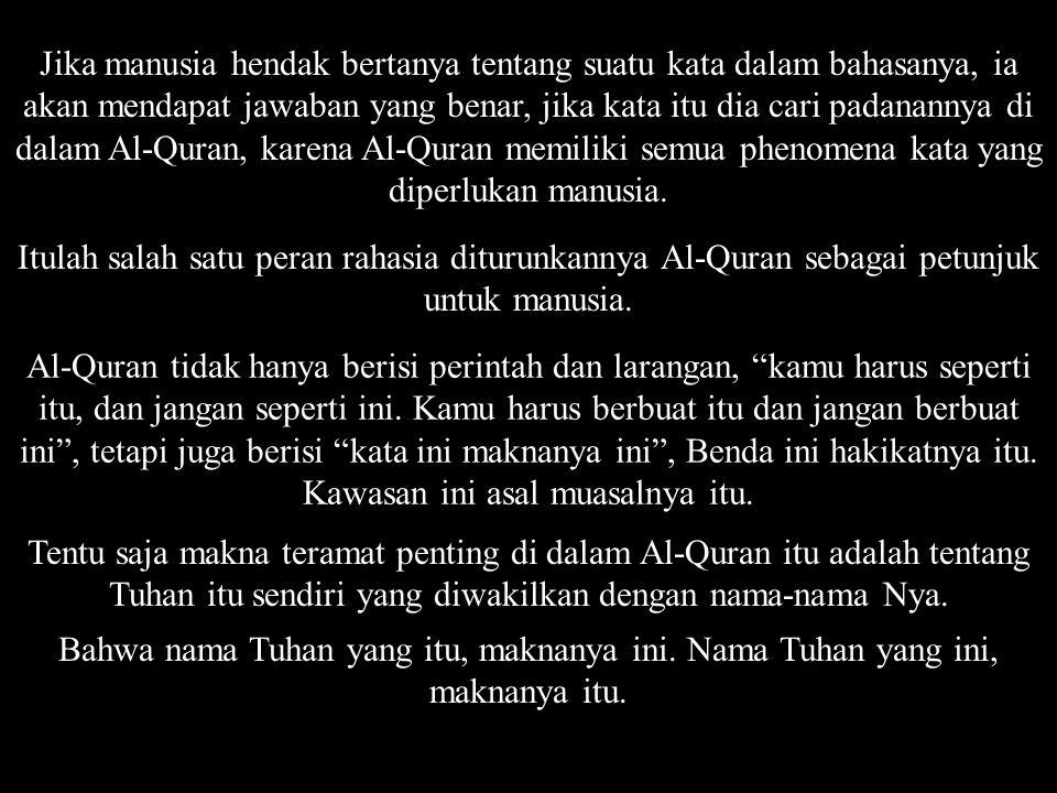 Ambil contoh Nama Ar-Rahman Sesungguhnya Penguasa kamu Allah Yang menciptakan Langit dan Bumi dalam 6 hari, kemudian Dia berada atas 'Arsy MENGATUR URUSAN.