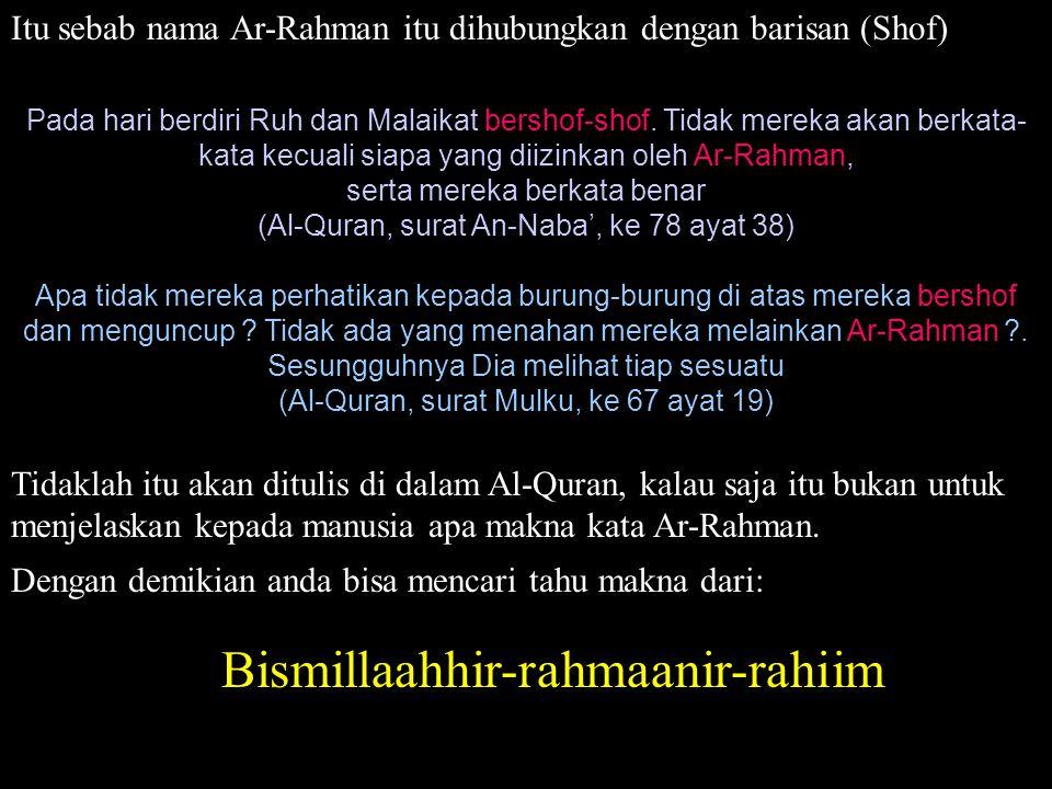 Itu sebab nama Ar-Rahman itu dihubungkan dengan barisan (Shof) Pada hari berdiri Ruh dan Malaikat bershof-shof. Tidak mereka akan berkata- kata kecual