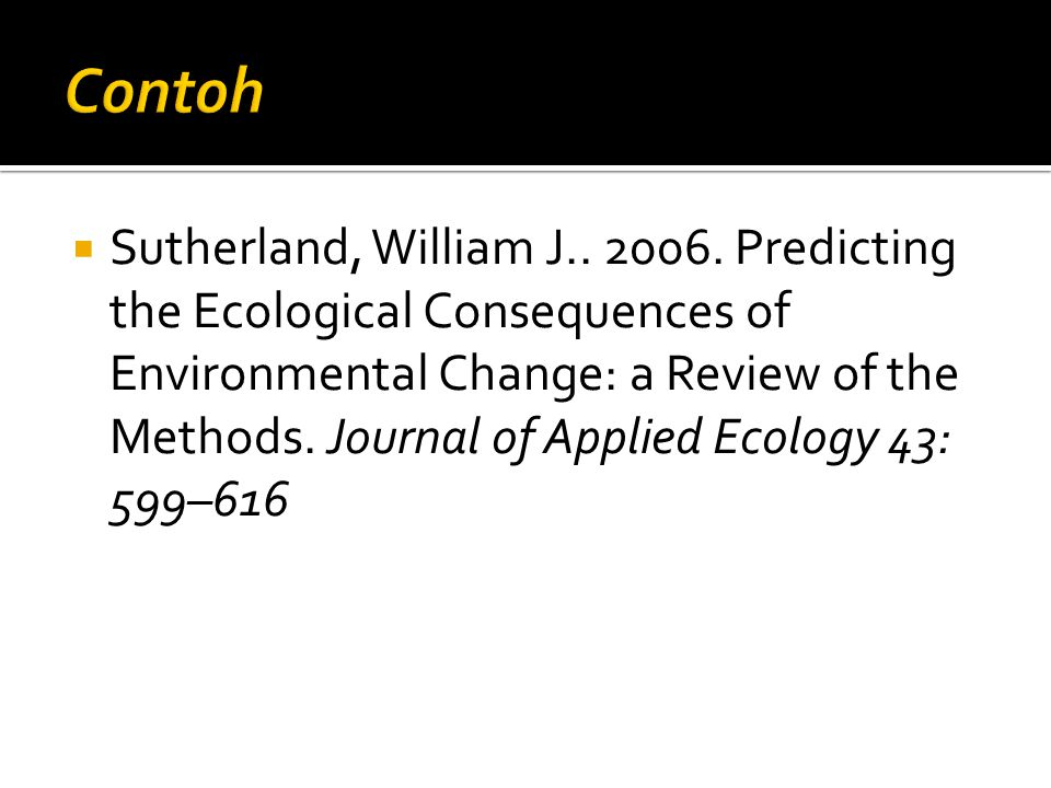  Sutherland, William J.. 2006. Predicting the Ecological Consequences of Environmental Change: a Review of the Methods. Journal of Applied Ecology 43