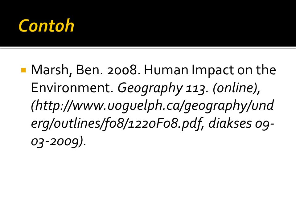  Marsh, Ben. 2008. Human Impact on the Environment. Geography 113. (online), (http://www.uoguelph.ca/geography/und erg/outlines/f08/1220F08.pdf, diak