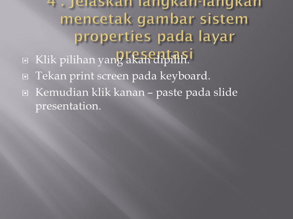  Klik pilihan yang akan dipilih.  Tekan print screen pada keyboard.  Kemudian klik kanan – paste pada slide presentation.