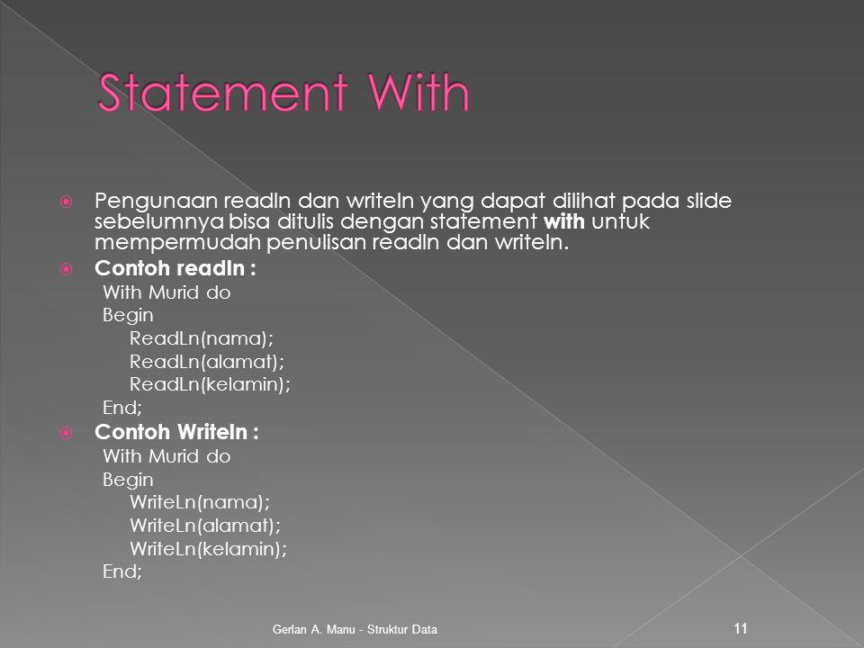  Pengunaan readln dan writeln yang dapat dilihat pada slide sebelumnya bisa ditulis dengan statement with untuk mempermudah penulisan readln dan writ