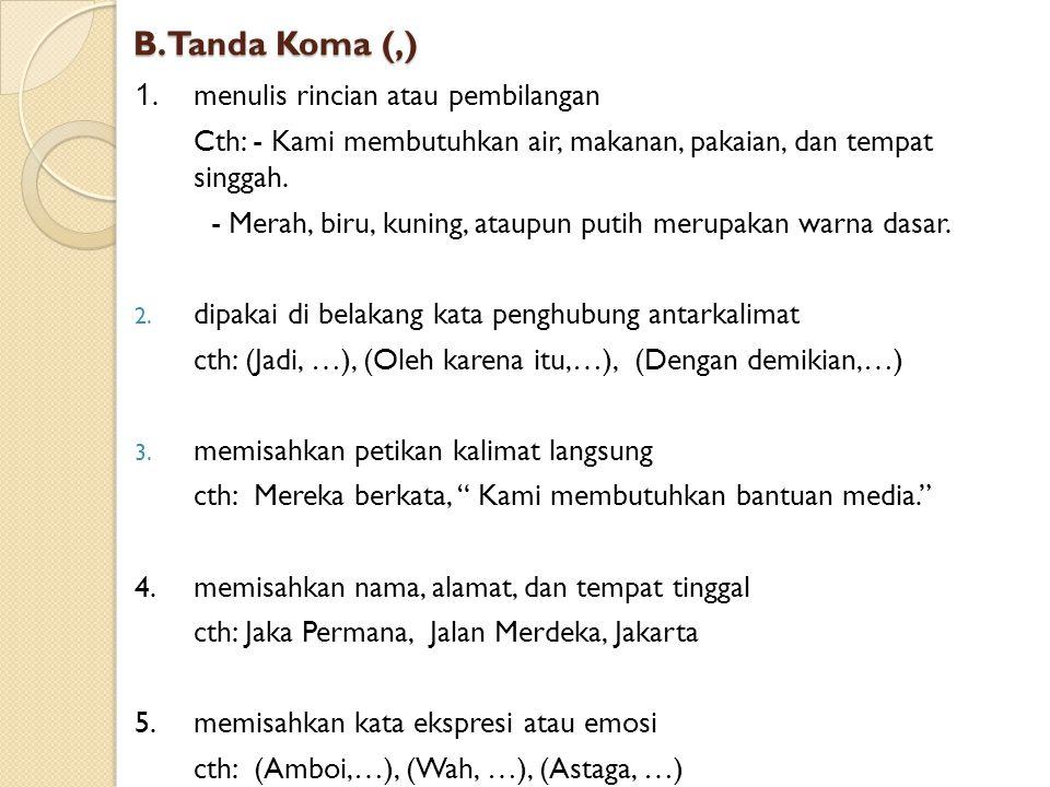 PERTEMUAN KE-2: TANDA BACA A. Tanda Titik (.) 1.mengakhiri kalimat 2. dipakai di belakang angka/ huruf dalam satu bagian, contoh: (A.), ( 1.) 3.memisa