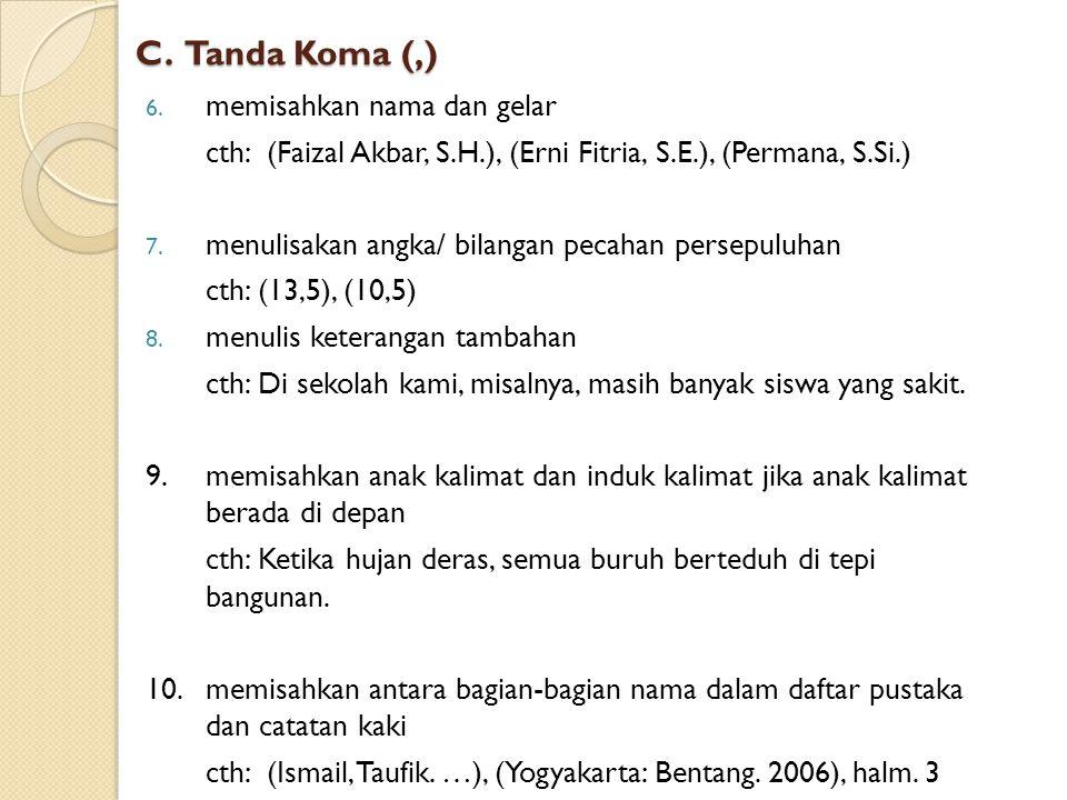 B. Tanda Koma (,) 1. menulis rincian atau pembilangan Cth: - Kami membutuhkan air, makanan, pakaian, dan tempat singgah. - Merah, biru, kuning, ataupu