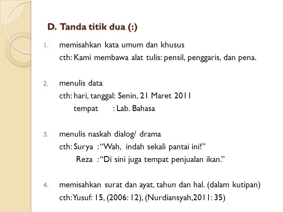 6. memisahkan nama dan gelar cth: (Faizal Akbar, S.H.), (Erni Fitria, S.E.), (Permana, S.Si.) 7. menulisakan angka/ bilangan pecahan persepuluhan cth: