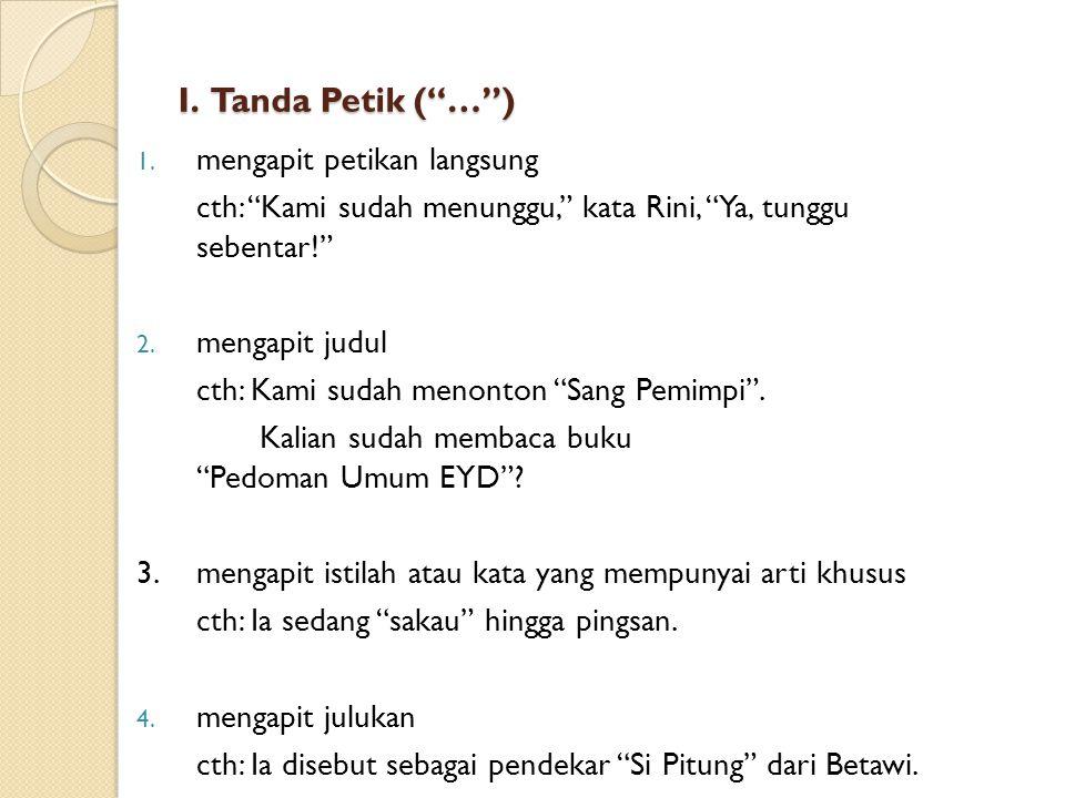 H. Tanda Kurung ((…)) 1. mengapit tanda keterangan atau penjelasan singkatan cth: DIY (Daerah Istimewa Yogyakarta) 2.membuat perincian cth: Faktor pen