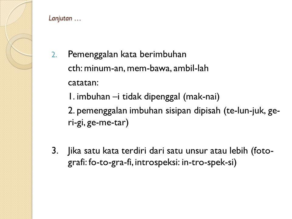 B. Pemenggalan Kata 1. Pemenggalan pada kata dasar a. jika ada vokal berurutan cth: au-la, sau-dara, b. jika ada huruf vokal dan konsonan di tengah ct