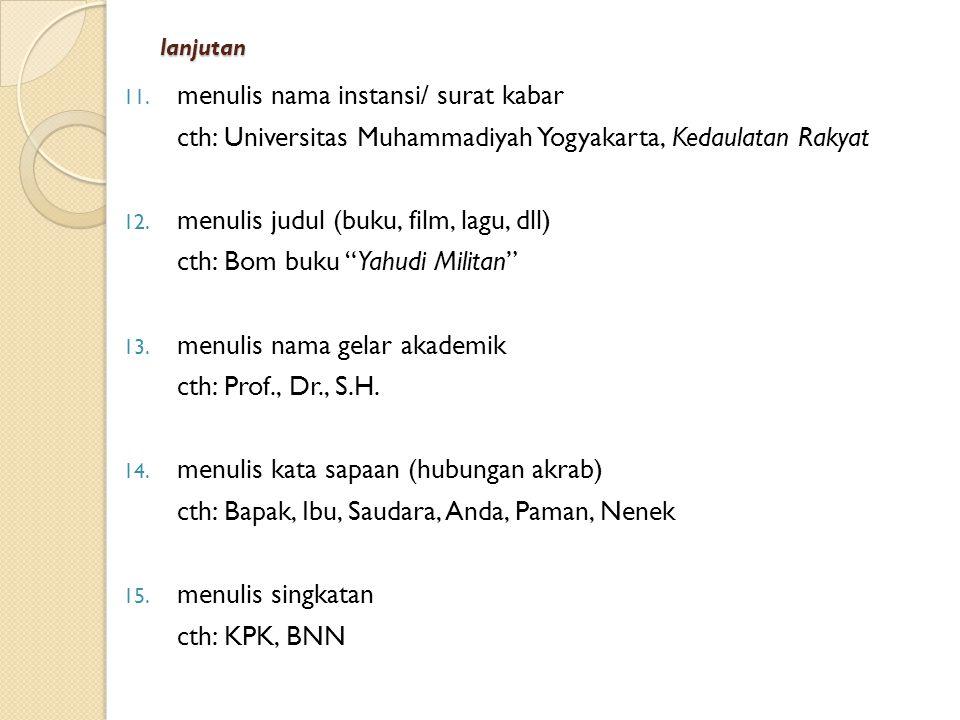 lanjutan 6. menulis nama orang cth: Usman Hanafi 7. menulis nama suku, negara, dan bahasa cth: suku Dayak, negara Indonesia, bahasa Mandarin 8.menulis