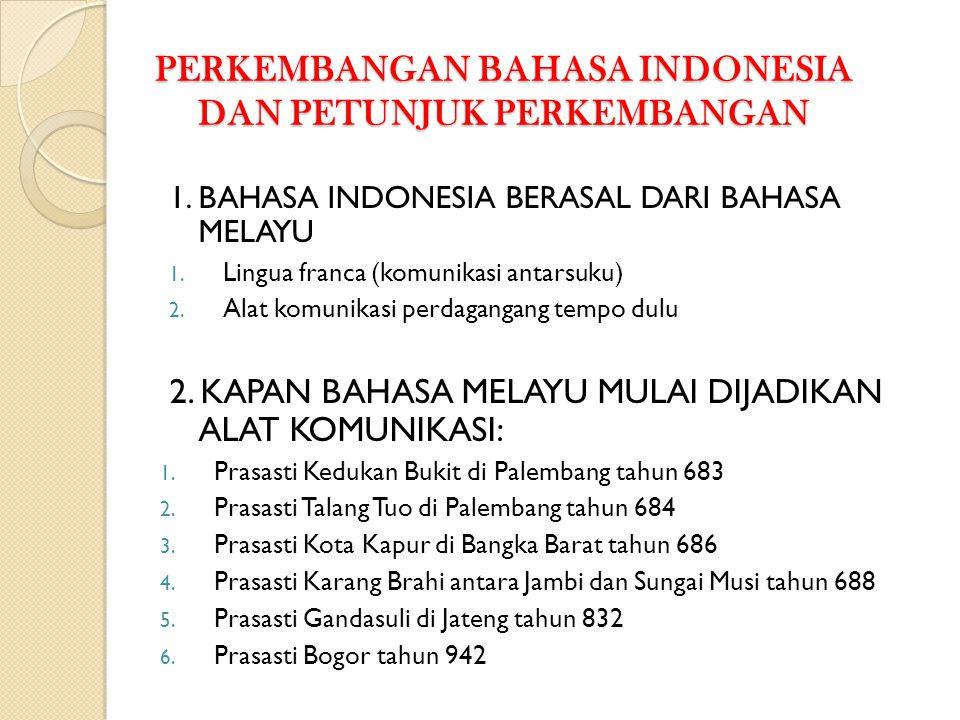 PERKEMBANGAN BAHASA INDONESIA DAN PETUNJUK PERKEMBANGAN 1.BAHASA INDONESIA BERASAL DARI BAHASA MELAYU 1.