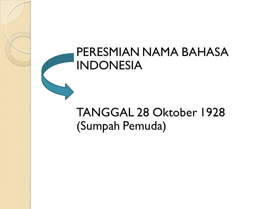 PERESMIAN NAMA BAHASA INDONESIA TANGGAL 28 Oktober 1928 (Sumpah Pemuda)