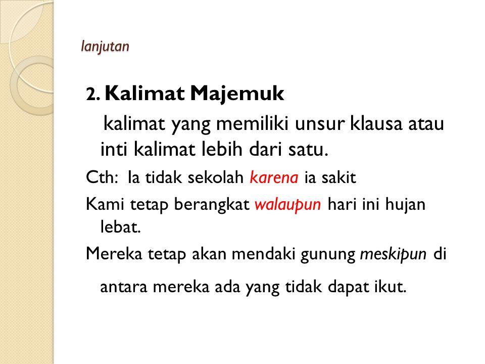 Kalimat 1. Kalimat Tunggal Kalimat yang memiliki satu inti kalimat (klausa) contoh: Kami selalu menunggu hujan emas setiap hari. Kami berlibur ke Pari