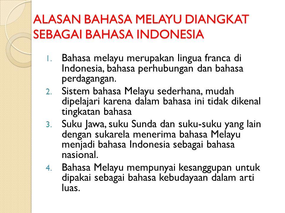 ALASAN BAHASA MELAYU DIANGKAT SEBAGAI BAHASA INDONESIA 1.