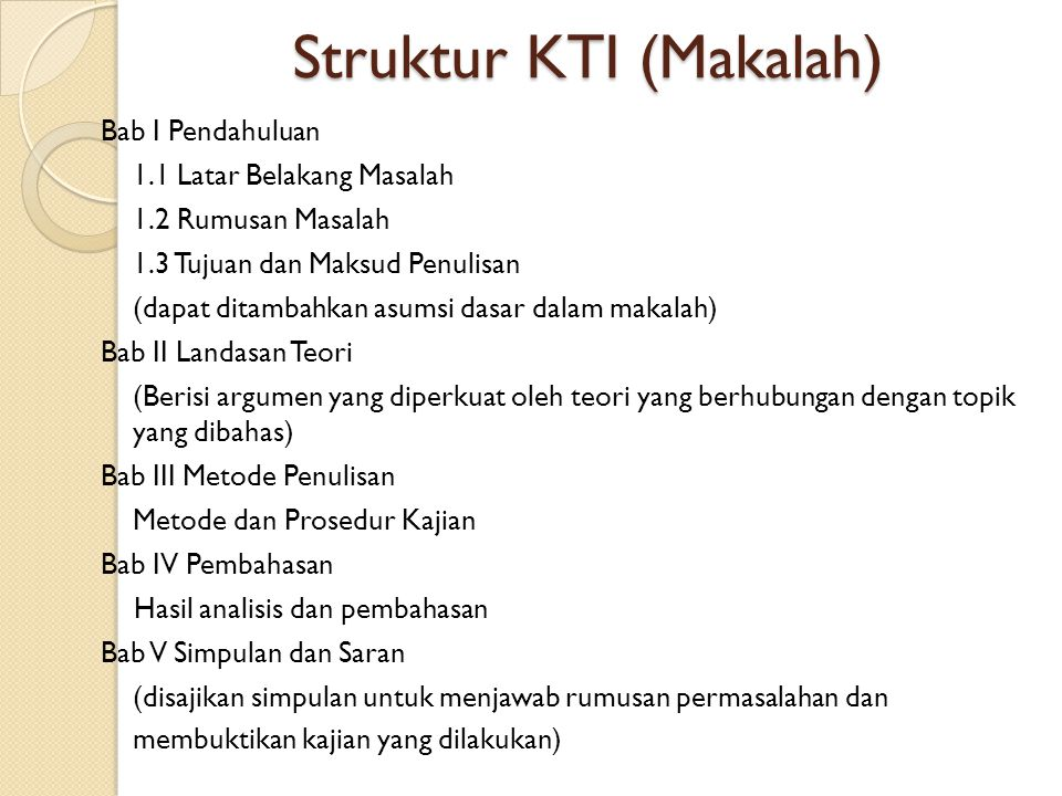 Struktur Karya Tulis Ilmiah Struktur Utama KTI 1. Pendahuluan : latar belakang permasalahan dan maksud penulisan 2. Isi : uraian pengembangan gagasan